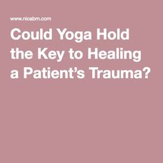 Could Yoga Hold the Key to Healing a Patient's Trauma?