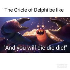 DIE DIE DIE, Wow i didnt know the Orcile of Delphi, coach hedge, and rick were all the same person.
