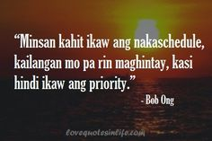Bob Ong Quotes About Priority Tagalog filipinoquotes Hugot Lines Tagalog Funny, Tagalog Quotes Hugot Funny, Memes Tagalog, Filipino Quotes, Pinoy Quotes, Tagalog Love Quotes, Love Quotes For Her, Qoutes About Love, Pick Up