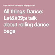 All things Dance: Let's talk about rolling dance bags
