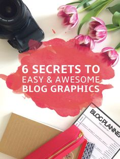 6 Secrets to Easy & Awesome Blog Graphics