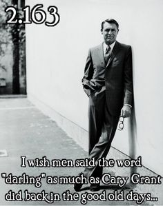 """justlittleclassicfilmthings:      I wish men said the word """"darling"""" as much as Cary Grant did back in the good old days…      Submitted by:carolynmorticiaaddamsstyles"""
