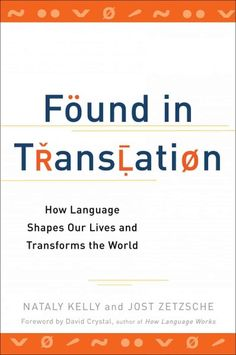 Found in Translation: How Language Shapes Our Lives and Transforms the World [Paperback] by Nataly Kelly (Author), Jost Zetzsche (Author)