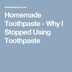 Homemade Toothpaste - Why I Stopped Using Toothpaste