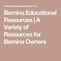 Bernina Educational Resources | A Variety of Resources for Bernina Owners