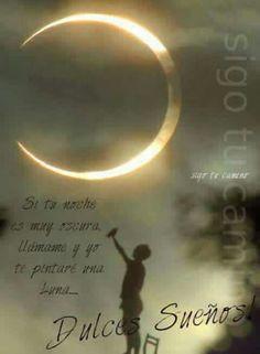 Si tus noches son muy oscuras, llámame,  yo te pintaré una luna.∆∆