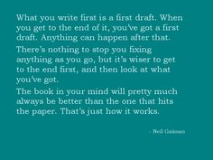 Neil Gaiman answers the questions: is it normal to get the feeling that once you get around to editing the book, you will end up changing A LOT? Is it okay for the plot to undergo lots of changes later as well? Or should you just write a better first draft?