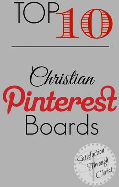 Top 10 Christian Pinterest Boards via Satisfaction Through Christ | Pinterest is full of inspiration, but what about inspiring your Christian walk? We've compiled a list of the Top 10 Christian based Pinterest boards! See who took the number 1 spot and show your own with us!