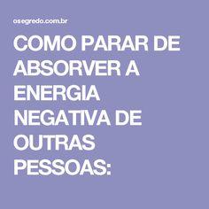 COMO PARAR DE ABSORVER A ENERGIA NEGATIVA DE OUTRAS PESSOAS: