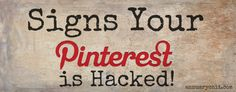 Signs Your Pinterest is Hacked. More Pinterest tips @ http://getonthemap.us/pinterest/blog/