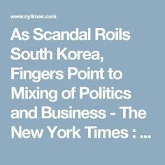 As Scandal Roils South Korea, Fingers Point to Mixing of Politics and Business - The New York Times : SAHYUNG FUK GUEN HYE !