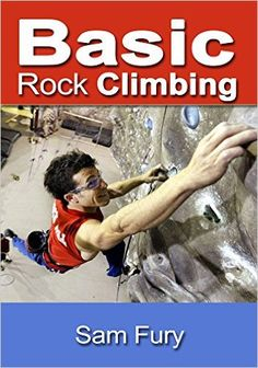 """Basic Rock Climbing"" by Sam Fury is on SALE For Only 99 Cents till March 16. Grab It Now Before Price Goes Up! http://survivetravel.com/rock-climbing-amazon"
