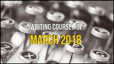 Writing Courses In March 2018 - Writers Write