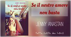 """Recensione in Anteprima """"Se il nostro amore non basta"""" di Jenny Anastan"""