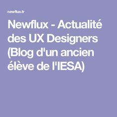 Newflux - Actualité des UX Designers (Blog d'un ancien élève de l'IESA)