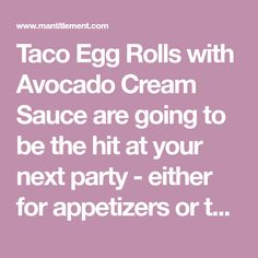 Taco Egg Rolls with Avocado Cream Sauce are going to be the hit at your next party - either for appetizers or the main course!