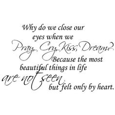 the most beautiful things in life are not seen but felt only by heart