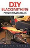 Free Kindle Book -   DIY Blacksmithing: Easy Beginners Guide - Learn How To Make A Forge And Start With Blacksmith Projects! Check more at http://www.free-kindle-books-4u.com/crafts-hobbies-homefree-diy-blacksmithing-easy-beginners-guide-learn-how-to-make-a-forge-and-start-with-blacksmith-projects/