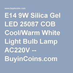 E14 9W Silica Gel LED 25087 COB Cool/Warm White Light Bulb Lamp AC220V -- BuyinCoins.com
