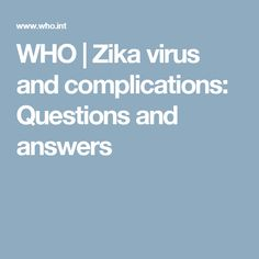 WHO | Zika virus and complications: Questions and answers