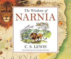 The Wisdom of Narnia - A collection of excerpts and quotes to inspire.