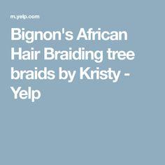 Bignon's African Hair Braiding tree braids by Kristy - Yelp