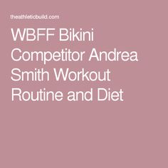 WBFF Bikini Competitor Andrea Smith Workout Routine and Diet