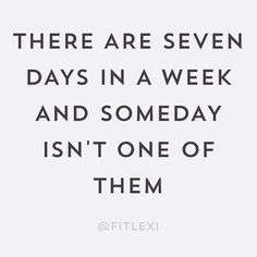 There are seven days in a week and someday isn't one of