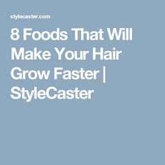 8 Foods That Will Make Your Hair Grow Faster | StyleCaster