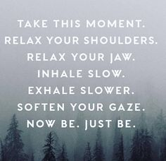 inhale slow. exhale slower.