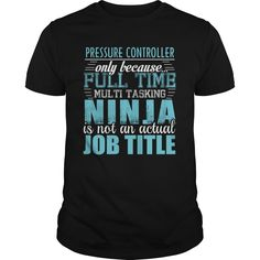PRESSURE CONTROLLER Only Because Full Time Multi Tasking Ninja Is Not An Actual Job Title T-Shirts, Hoodies. VIEW DETAIL ==► Funny Tee Shirts