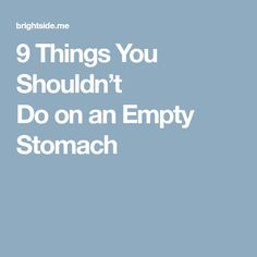 9 Things You Shouldn't Do on an Empty Stomach