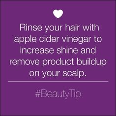 Rinse your hair with apple cider vinegar to increase shine and remove product buildup on your scalp.