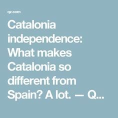 Catalonia independence: What makes Catalonia so different from Spain? A lot. — Quartz