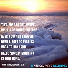 """It's easy to get swept up in a drinking culture. Every now and then we need a rope to pull us back to dry land. Hello Sunday Morning is that rope."" Chris Raine, Founder & CEO #HelloSundayMorning"