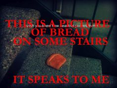 Who takes a pic of bread on stairs?