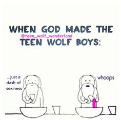 When God made the Teen Wolf boys...