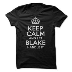 (Top 10 Tshirt) Keep calm and let Blake handle it at Facebook Tshirt Best Selling Hoodies, Tee Shirts