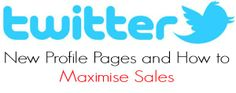 Twitter: New Profile Pages and How to Maximise Sales