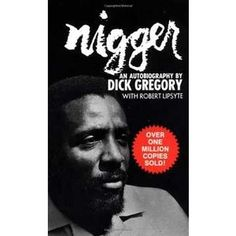 Nigger : An Autobiography - Published in 1964, the autobiography of comedian Dick Gregory is by turns funny, poignant, and thought-provoking. #africanbookstore