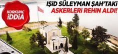 IŞİD Süleyman Şahtaki Askerleri Rehin Aldı