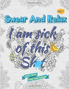 Adult Coloring Books I Am Sick Of This S**t Scrapbooking Swear Word Relax Happy #CreateSpace
