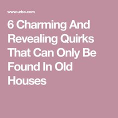 6 Charming And Revealing Quirks That Can Only Be Found In Old Houses