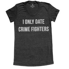 I only date crime fighters  ...And my boyfriend would have to wear a Batman shirt. We should do this. Lol