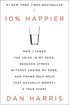 $19.70 - 10% Happier: How I Tamed the Voice in My Head, Reduced Stress Without Losing My Edge, and Found Self-Help That Actually Works--A True Story by Dan Harris