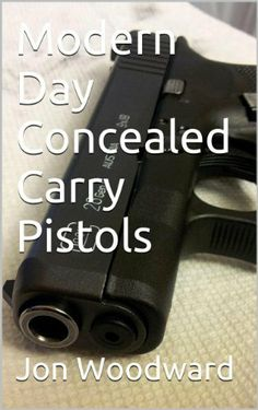 FREE on AMAZON today ONLY***  Modern Day Concealed Carry Pistols by Jon Woodward, http://www.amazon.com/dp/B00HUY03YC/ref=cm_sw_r_pi_dp_ipt2sb1273RGW