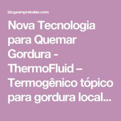 Nova Tecnologia para Quemar Gordura - ThermoFluid – Termogênico tópico para gordura localizada. – Um blog feminino e variado!