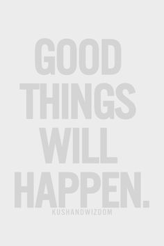 Good things quote...