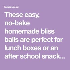 These easy, no-bake homemade bliss balls are perfect for lunch boxes or an after school snack. We're talking super healthy and super delicious.