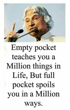 """Kalam quotes - Empty pocket teaches you a millions things in life, but full pocket spoils you in a millions ways """" life millions teach motivationalquote Life Lesson Quotes, Real Life Quotes, Reality Quotes, Freedom Quotes, Inspirational Quotes About Success, Uplifting Quotes, Positive Quotes, Positive Vibes, Positive Thoughts"""